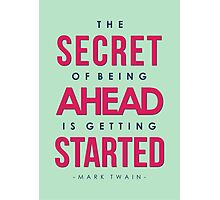 The Secret of Being Ahead is Getting Started - Mark Twain Quote Photographic Print