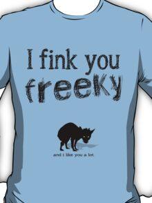 I fink you freeky T-Shirt
