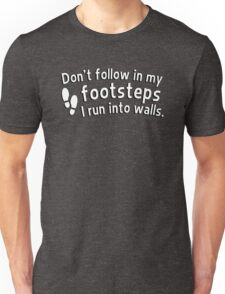 Don't follow in my footsteps I run into walls Unisex T-Shirt