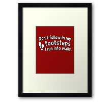 Don't follow in my footsteps I run into walls Framed Print