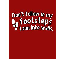 Don't follow in my footsteps I run into walls Photographic Print