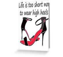 Life is too short not to wear high heels Greeting Card