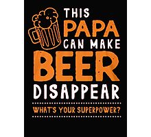 This papa can me  beer disappear what's your superpower? - T-shirts & Hoodies Photographic Print