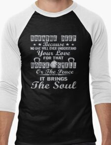 Breath deep because no one will ever understand your love for that horse smell or the peace it brings the soul - T-shirts & Hoodies Men's Baseball ¾ T-Shirt