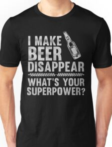 I make beer disappear what's your superpower? - T-shirts & Hoodies Unisex T-Shirt