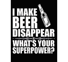 I make beer disappear what's your superpower? - T-shirts & Hoodies Photographic Print