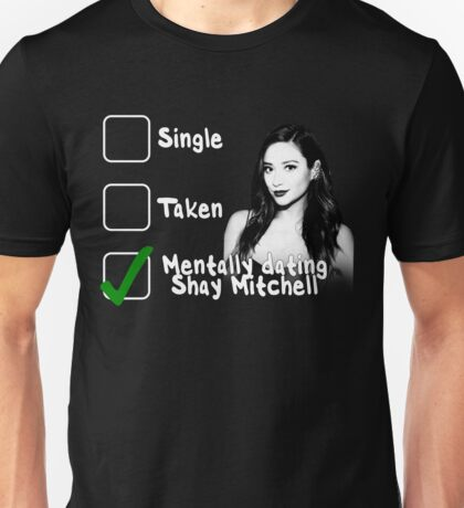 Mentally Dating Shay Mitchell Unisex T-Shirt