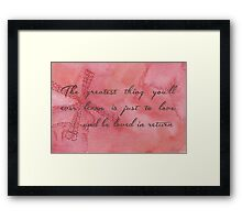 The Greatest Thing You'll Ever Learn... Framed Print