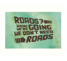 Roads? Where We're Going We Don't Need Roads. Art Print