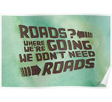 Roads? Where We're Going We Don't Need Roads. Poster