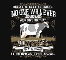 Breathe Deep Because No One Will Ever Understand Your Love For That - Cow Swell Or The Peace Or It Brings The Soul Unisex T-Shirt