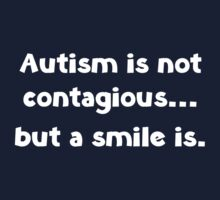 Autism Is Not Contagious... But A Smile Is by DesignFactoryD