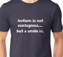 Autism Is Not Contagious... But A Smile Is Unisex T-Shirt