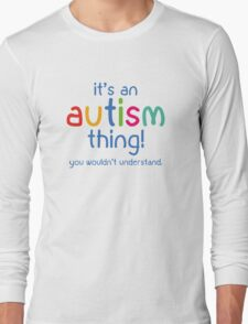 It's An Autism Thing Long Sleeve T-Shirt