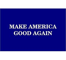 Make America Good Again Photographic Print