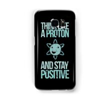Think Like A Proton And Stay Positive Samsung Galaxy Case/Skin