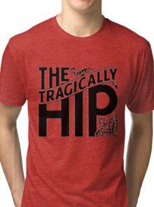 tragically hip  Tri-blend T-Shirt