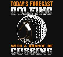 Todays Forecast Golfing with a Chance of Cussing - Golfer shirt Unisex T-Shirt