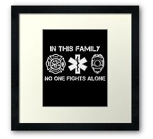 In This Family No One Fights Alone, Firefighter Nurse And Cops T-Shirt Framed Print