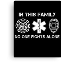 In This Family No One Fights Alone, Firefighter Nurse And Cops T-Shirt Canvas Print