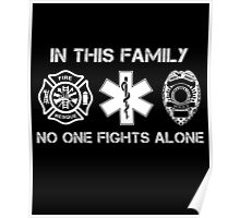 In This Family No One Fights Alone, Firefighter Nurse And Cops T-Shirt Poster