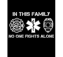 In This Family No One Fights Alone, Firefighter Nurse And Cops T-Shirt Photographic Print