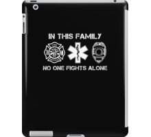 In This Family No One Fights Alone, Firefighter Nurse And Cops T-Shirt iPad Case/Skin