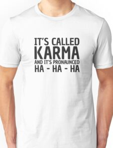 Karma Funny Quote Cool Sarcastic Unisex T-Shirt