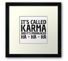 Karma Funny Quote Cool Sarcastic Framed Print