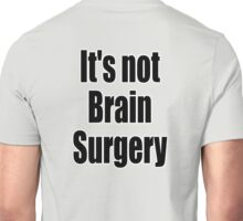 Brain Surgery, Its not Brain Surgery. Easy, Not Difficult. on GREY Unisex T-Shirt