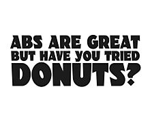 Donuts Food Humor Fat Joke Funny Quote Random Abs Photographic Print