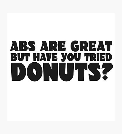 Donuts Food Humor Fat Joke Funny Quote Random Abs Photographic Print