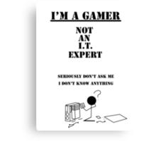 I'm not an I.T. Expert | I'm A Gamer Series 1 Canvas Print