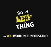 It's A LEIF thing, you wouldn't understand !! by satro