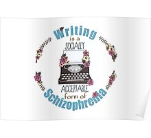 Writing Is A Socially Acceptable Form Of Schizophrenia Poster
