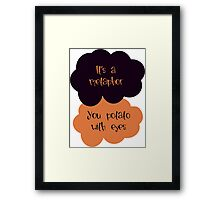 Its a metaphor, You potato with eyes Framed Print