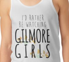I'd Rather Be Watching Gilmore Girls Tank Top