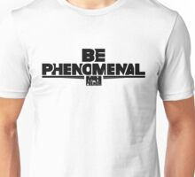 MH The Phenom - Be Phenomenal  Unisex T-Shirt