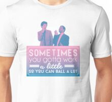 Gotta Work a Little So You Can Ball a Lot Unisex T-Shirt