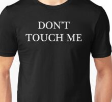 Don't Touch Me Unisex T-Shirt