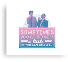 Gotta Work a Little So You Can Ball a Lot Canvas Print