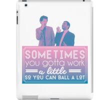 Gotta Work a Little So You Can Ball a Lot iPad Case/Skin