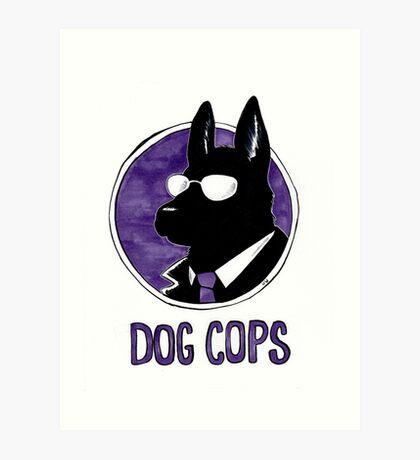 Dog Cops Art Print