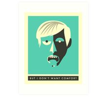 BUT I DON'T WANT COMFORT Art Print