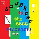 Laughter is the Best Medicine! by EloiseArt