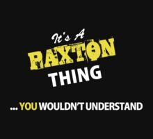 It's A PAXTON thing, you wouldn't understand !! by satro