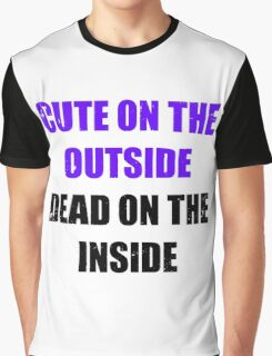 Cute on the outside, dead on the inside. Graphic T-Shirt