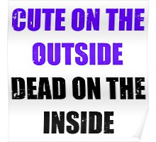 Cute on the outside, dead on the inside. Poster