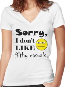 Sorry, I don't like filthy casuals - gamer geek nerd Women's Fitted V-Neck T-Shirt