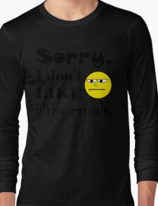 Sorry, I don't like filthy casuals - gamer geek nerd Long Sleeve T-Shirt